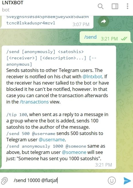 If you want to send Telegram User @fiatjaf 10,000 Sats, you will enter /send 10000